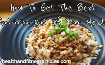 How To Get The Best Nutrition Out Of Your Meals