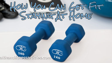 How You Can Get Fit Staying At Home