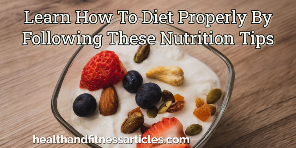 Learn How To Diet Properly By Following These Nutrition Tips