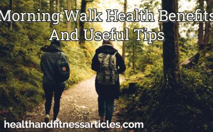 Morning Walk Health Benefits And Useful Tips
