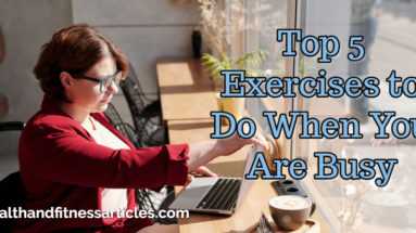 Top 5 Exercises to Do When You Are Busy