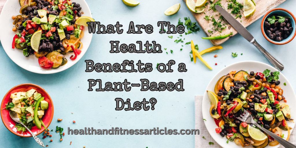 What Are The Health Benefits of a Plant-Based Diet_