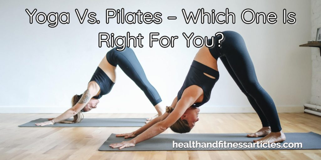Yoga Vs. Pilates – Which One Is Right For You_